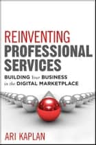 Reinventing Professional Services ebook by Ari Kaplan