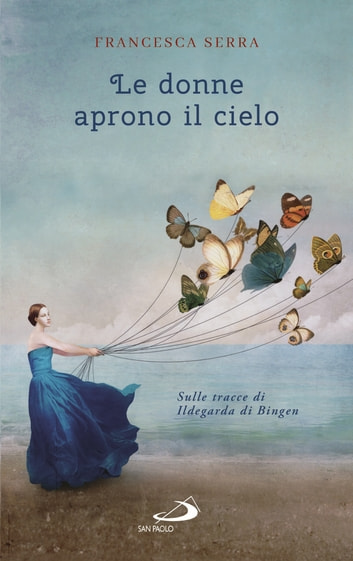 Le donne aprono il cielo eBook by Francesca Serra