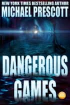 Dangerous Games - Tess McCallum and Abby Sinclair, #3 ebook by Michael Prescott