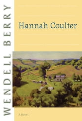 Hannah Coulter - A Novel ebook by Wendell Berry