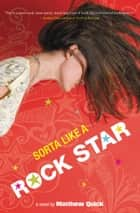 Sorta Like a Rock Star ebook by Matthew Quick