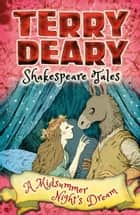 Shakespeare Tales: A Midsummer Night's Dream ebook by Terry Deary