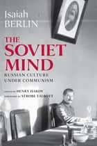 The Soviet Mind - Russian Culture under Communism ebook by Isaiah Berlin, Henry Hardy, Strobe Talbott