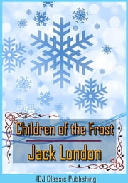 Children of the Frost [Full Classic Illustration]+[Active TOC] ebook by Jack London