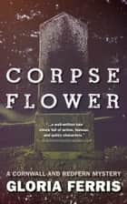Corpse Flower ebook by Gloria Ferris