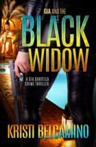 Gia and the Black Widow - A Gia Santella Crime Thriller ebook by Kristi Belcamino