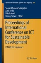 Proceedings of International Conference on ICT for Sustainable Development - ICT4SD 2015 Volume 1 ebook by Amit Joshi, Nilesh Modi, Nisarg Pathak,...