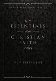 NIV, Essentials of the Christian Faith, New Testament, eBook - Knowing Jesus and Living the Christian Faith ebook by Christopher D. Hudson