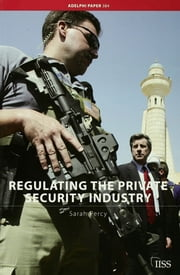 Regulating the Private Security Industry ebook by Sarah Percy