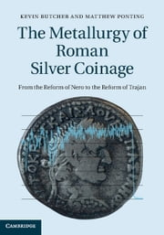 The Metallurgy of Roman Silver Coinage - From the Reform of Nero to the Reform of Trajan ebook by Kevin Butcher,Matthew Ponting,Jane Evans,Vanessa Pashley,Christopher Somerfield