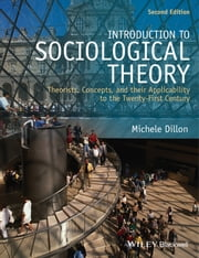 Introduction to Sociological Theory - Theorists, Concepts, and their Applicability to the Twenty-First Century ebook by Michele Dillon