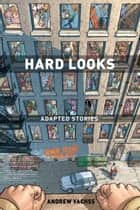 Hard Looks: Adapted Stories (3rd edition) ebook by Andrew Vachss, Various