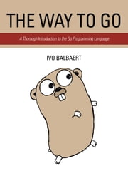 The Way to Go: A Thorough Introduction to the Go Programming Language ebook by Balbaert, Ivo