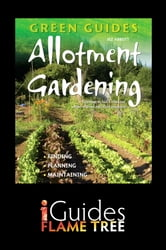 Allotment Gardening: Finding, Planning, Maintaining ebook by Jez Abbott,Flame Tree iGuides