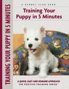 Training Your Puppy In 5 Minutes ebook by Miriam Fields-Babineau,Evan Cohen