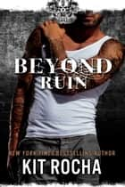 Beyond Ruin (Beyond, Book #7) ebook by Kit Rocha