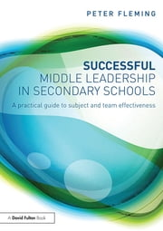 Successful Middle Leadership in Secondary Schools - A practical guide to subject and team effectiveness ebook by Peter Fleming