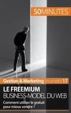 Le freemium business-model du web - Comment utiliser le gratuit pour mieux vendre ? ebook by Mouna Guidiri, Anne-Christine Cadiat, 50 minutes