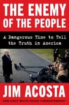 The Enemy of the People - A Dangerous Time to Tell the Truth in America e-bog by Jim Acosta