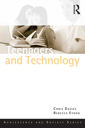 Teenagers and Technology ebook by Chris Davies,Rebecca Eynon