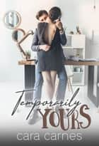 Temporarily Yours eBook by Cara Carnes