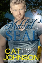 Matched with a Hot SEAL - Hot SEALs ebook by Cat Johnson