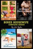 Bored Housewife Series (Books 1-4) ebook by Lola Ryder