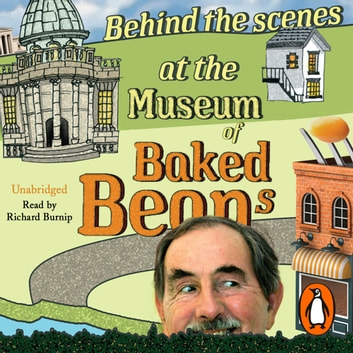 Behind the Scenes at the Museum of Baked Beans - My Search for Britain's Maddest Museums audiobook by Hunter Davies
