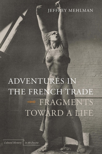 Adventures in the French Trade - Fragments Toward a Life ebook by Jeffrey Mehlman