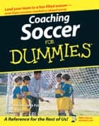 Coaching Soccer For Dummies ebook by National Alliance for Youth Sports, Greg Bach
