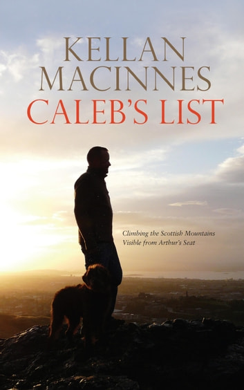 Caleb's List - Climbing the Scottish Mountains Visible from Arthur's Seat ebook by Kellan MacInnes