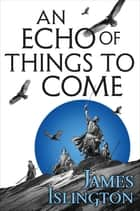 An Echo of Things to Come - Book Two of the Licanius trilogy eBook by James Islington