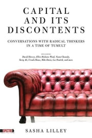 Capital and Its Discontents: Conversations with Radical Thinkers in a Time of Tumult ebook by Lilley, Sasha