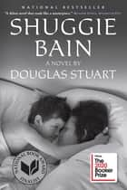 Shuggie Bain - A Novel (Booker Prize Winner) ebook by Douglas Stuart