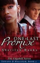 One Last Promise: Tiffany & Malcolm, Book, #2 - The Edgehill Series ebook by Sherilyn Banks