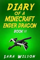 Minecraft: Diary of an Ender Dragon (Book 2) ebook by Sara Wilson