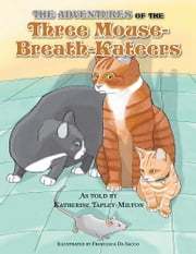 THE ADVENTURES OF THE THREE MOUSE-BREATH-KATEERS ebook by Katherine E. Tapley-Milton