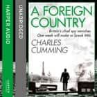 A Foreign Country (Thomas Kell Spy Thriller, Book 1) audiobook by Charles Cumming