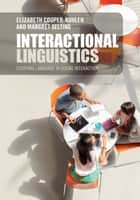 Interactional Linguistics - Studying Language in Social Interaction ebook by Elizabeth Couper-Kuhlen, Margret Selting