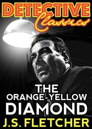 The Orange-Yellow Diamond ebook by J.S. Fletcher