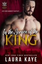 In the Service of the King - Vampire Warrior Kings, #1 ebook by Laura Kaye