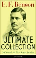 E. F. Benson ULTIMATE COLLECTION: 30 Novels & 70+ Short Stories (Illustrated): Mapp and Lucia Series, Dodo Trilogy, The Room in The Tower, Paying Guests, The Relentless City, Historical Works, Biography of Charlotte Bronte… ebook by E.  F.  Benson, Henry  Justice  Ford, G.  P.  Jacomb-Hood