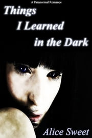 Things I Learned in the Dark ebook by Alice Sweet