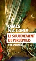Le soulèvement de Persépolis - The Expanse 7 ebook by James S. A. Corey, Yannis Urano
