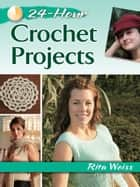 24-Hour Crochet Projects ebook by