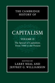 The Cambridge History of Capitalism: Volume 2, the Spread of Capitalism: From 1848 to the Present ebook by Neal, Larry