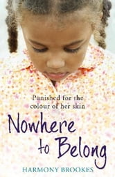 Nowhere to Belong - Punished for the colour of her skin ebook by Harmony Brookes
