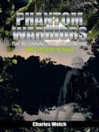 Phantom Warriors---The Beginning and Mission One - The Amazon Jungle ebook by Charles Welch