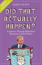 Did That Actually Happen? ebook by Paddy Duffy