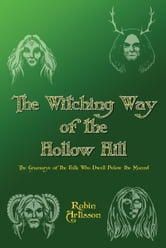 The Witching Way of the Hollow Hill A Sourcebook of Hidden Wisdom, Folklore,Traditional Paganism, and Witchcraft ebook by Robin Artisson